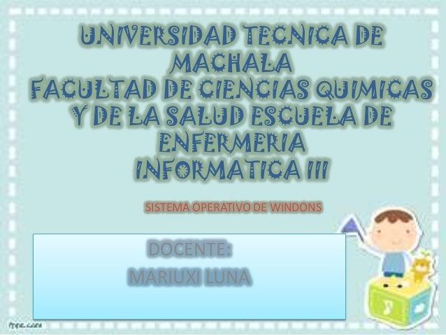UNIVERSIDAD TECNICA DE MACHALA FACULTAD DE CIENCIAS QUIMICAS Y DE LA SALUD ESCUELA DE ENFERMERIA INFORMATICA III SISTEMA O...