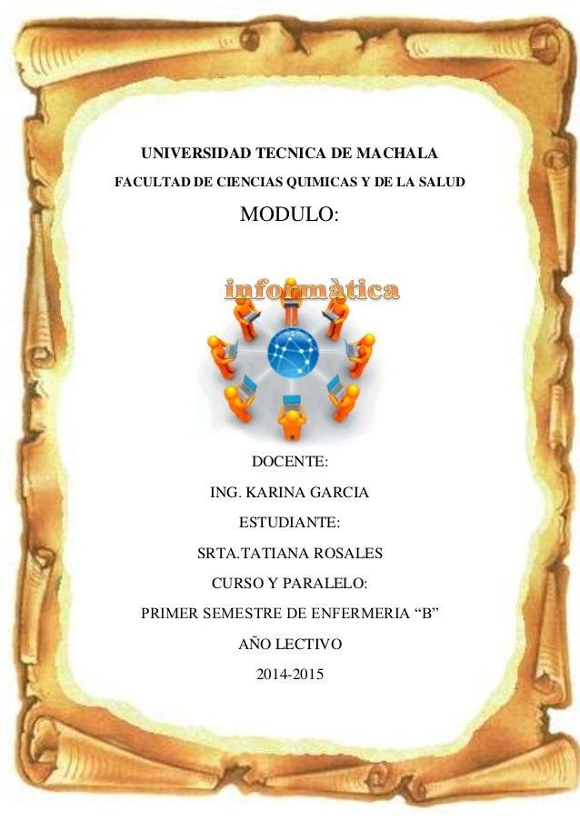 UNIVERSIDAD TECNICA DE MACHALA FACULTAD DE CIENCIAS QUIMICAS Y DE LA SALUD MODULO: DOCENTE: ING. KARINA GARCIA ESTUDIANTE:...