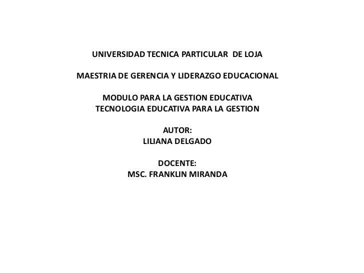 UNIVERSIDAD TECNICA PARTICULAR DE LOJAMAESTRIA DE GERENCIA Y LIDERAZGO EDUCACIONAL      MODULO PARA LA GESTION EDUCATIVA  ...