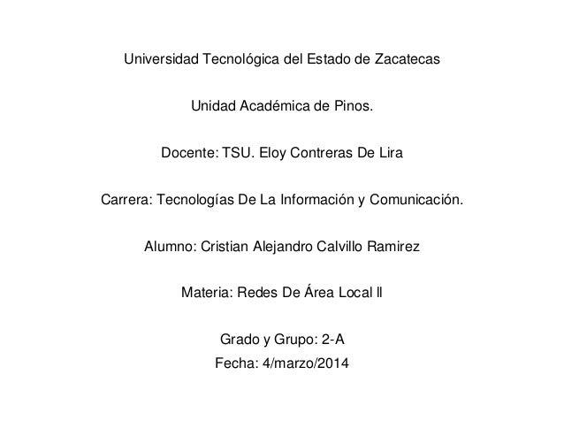 Universidad Tecnológica del Estado de Zacatecas Unidad Académica de Pinos. Docente: TSU. Eloy Contreras De Lira Carrera: T...
