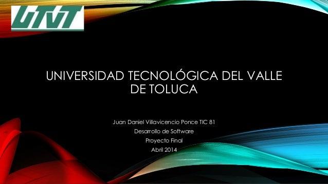 UNIVERSIDAD TECNOLÓGICA DEL VALLE DE TOLUCA Juan Daniel Villavicencio Ponce TIC 81 Desarrollo de Software Proyecto Final A...