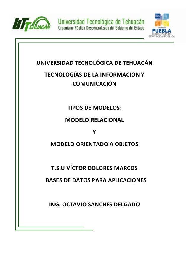 UNIVERSIDAD TECNOLÓGICA DE TEHUACÁN  TECNOLOGÍAS DE LA INFORMACIÓN Y          COMUNICACIÓN         TIPOS DE MODELOS:      ...
