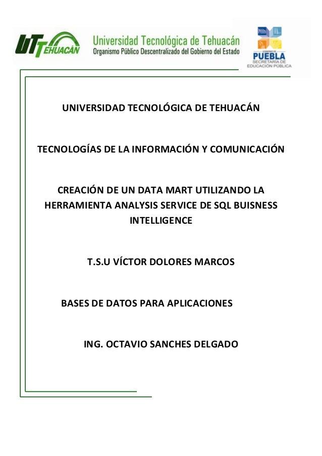 UNIVERSIDAD TECNOLÓGICA DE TEHUACÁNTECNOLOGÍAS DE LA INFORMACIÓN Y COMUNICACIÓN   CREACIÓN DE UN DATA MART UTILIZANDO LA H...