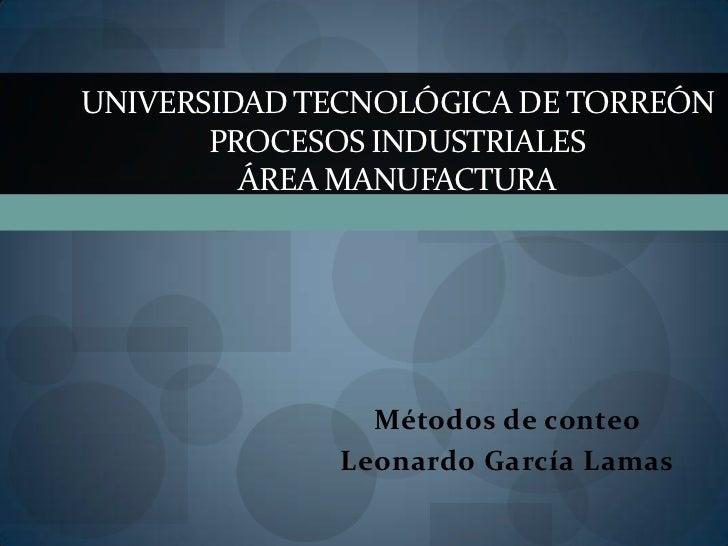 UNIVERSIDAD TECNOLÓGICA DE TORREÓN       PROCESOS INDUSTRIALES         ÁREA MANUFACTURA               Métodos de conteo   ...