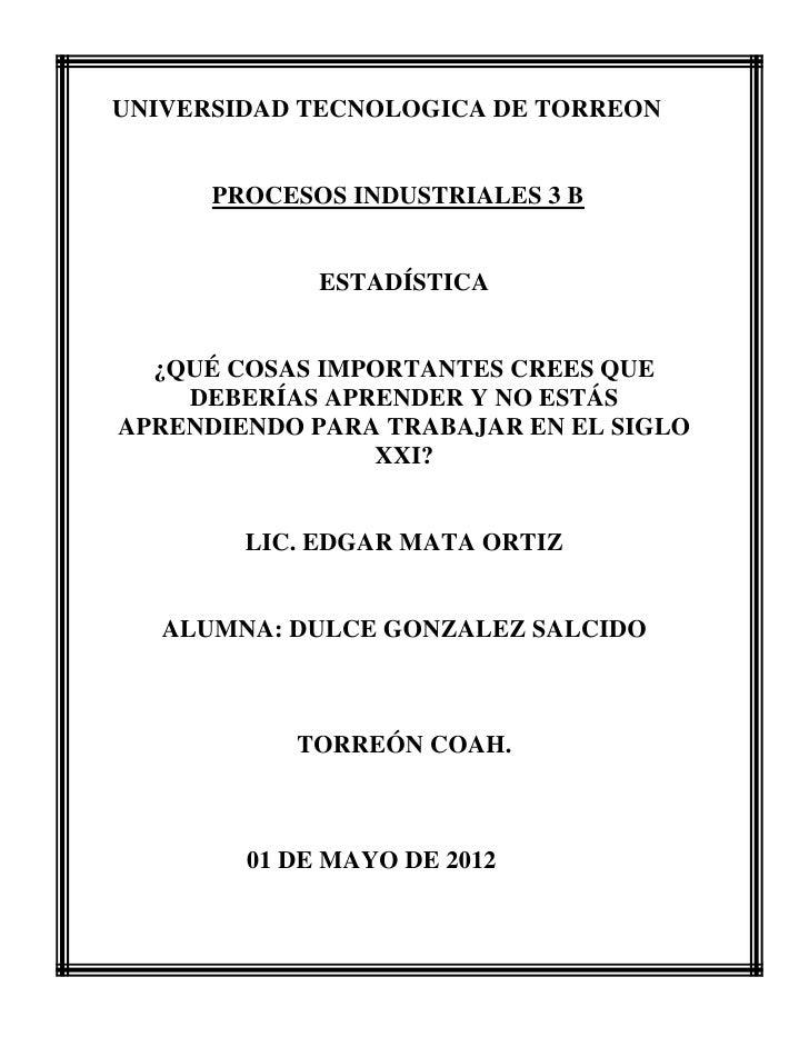UNIVERSIDAD TECNOLOGICA DE TORREON      PROCESOS INDUSTRIALES 3 B             ESTADÍSTICA  ¿QUÉ COSAS IMPORTANTES CREES QU...