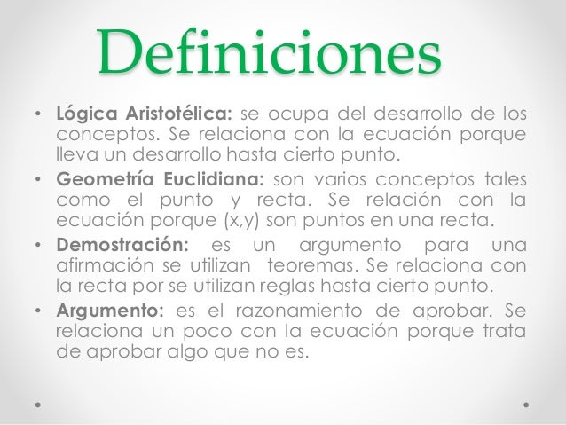 Definiciones  • Lógica Aristotélica: se ocupa del desarrollo de los  conceptos. Se relaciona con la ecuación porque  lleva...