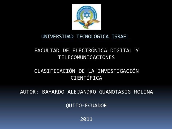 UNIVERSIDAD TECNOLÓGICA ISRAEL<br />FACULTAD DE ELECTRÓNICA DIGITAL Y TELECOMUNICACIONES<br />CLASIFICACIÓN DE LA INVESTIG...