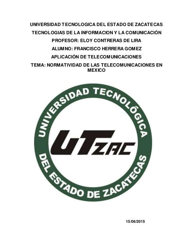 UNIVERSIDAD TECNOLOGICA DEL ESTADO DE ZACATECAS TECNOLOGIAS DE LA INFORMACION Y LA COMUNICACIÓN PROFESOR: ELOY CONTRERAS D...