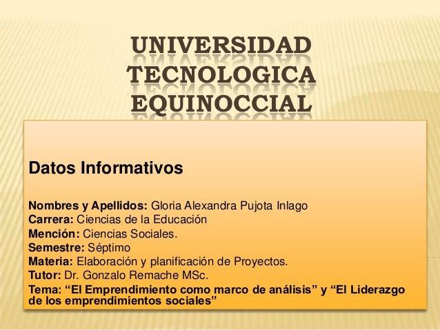 UNIVERSIDAD TECNOLOGICA EQUINOCCIAL UTE Datos Informativos Nombres y Apellidos: Gloria Alexandra Pujota Inlago Carrera: Ci...