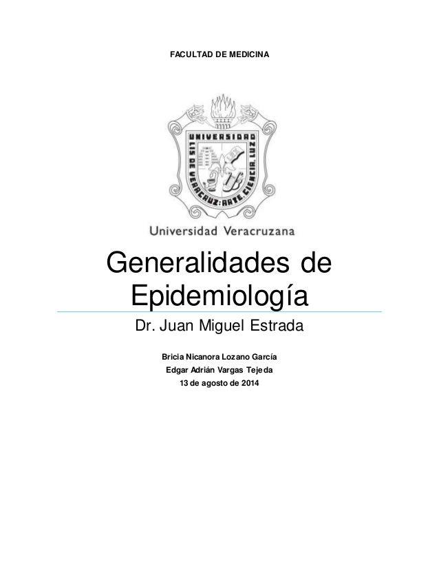 FACULTAD DE MEDICINA  Generalidades de  Epidemiología  Dr. Juan Miguel Estrada  Bricia Nicanora Lozano García  Edgar Adriá...