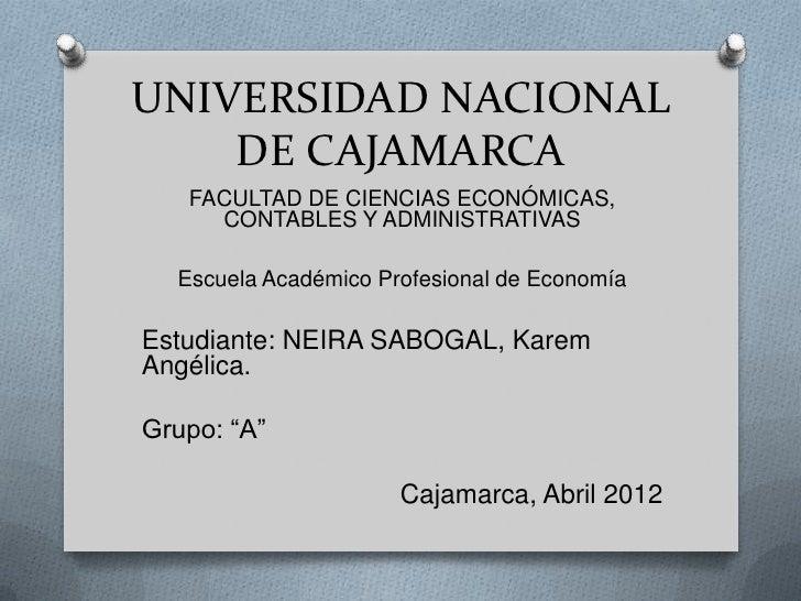 UNIVERSIDAD NACIONAL    DE CAJAMARCA   FACULTAD DE CIENCIAS ECONÓMICAS,     CONTABLES Y ADMINISTRATIVAS  Escuela Académico...