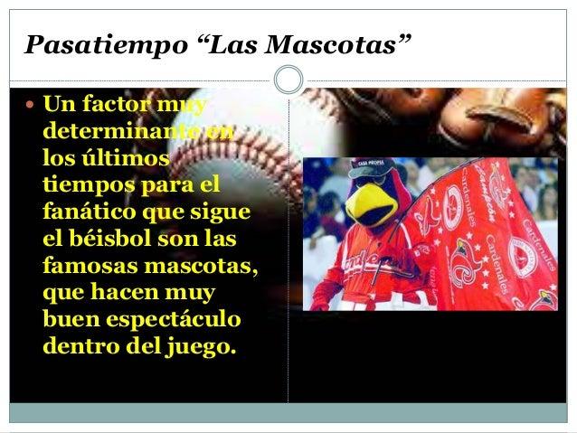 """Pasatiempo """"Las Mascotas""""   Un factor muy  determinante en  los últimos  tiempos para el  fanático que sigue  el béisbol ..."""