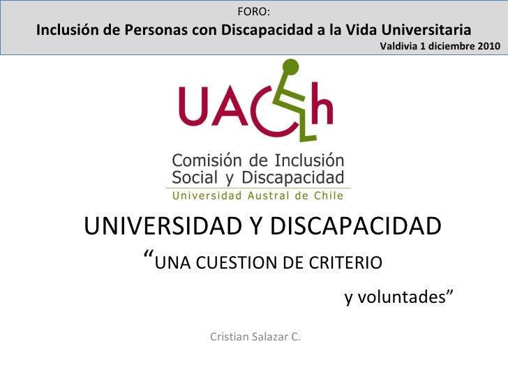 """UNIVERSIDAD Y DISCAPACIDAD  """" UNA CUESTION DE CRITERIO     y voluntades"""" Cristian Salazar C. FORO: Inclusión de Personas c..."""