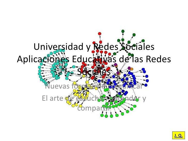Universidad y Redes Sociales Aplicaciones Educativas de las Redes               Sociales       Nuevas formas de comunicar ...