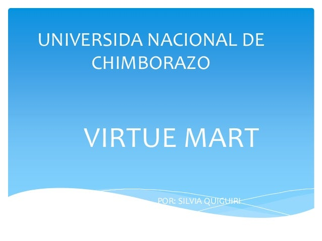 UNIVERSIDA NACIONAL DE  CHIMBORAZO  VIRTUE MART  POR: SILVIA QUIGUIRI