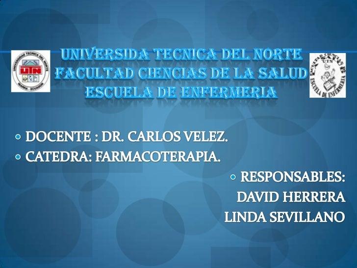 UNIVERSIDA TECNICA DEL NORTE FACULTAD CIENCIAS DE LA SALUD ESCUELA DE ENFERMERIA<br />DOCENTE : DR. CARLOS VELEZ.<br />CAT...