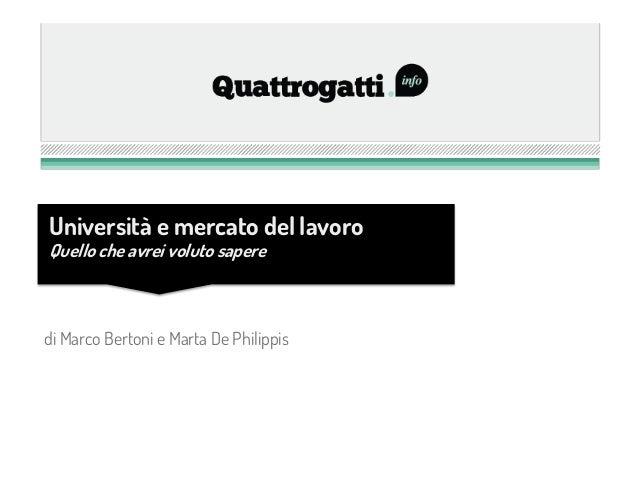 di Marco Bertoni e Marta De Philippis Università e mercato del lavoro Quello che avrei voluto sapere