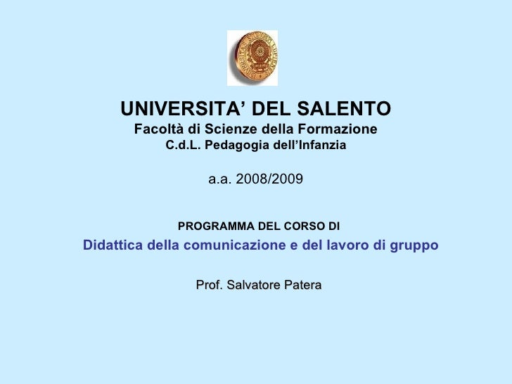UNIVERSITA' DEL SALENTO Facoltà di Scienze della Formazione C.d.L. Pedagogia dell'Infanzia a.a. 2008/2009 PROGRAMMA DEL CO...