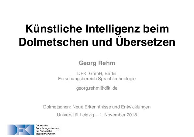 Georg Rehm DFKI GmbH, Berlin Forschungsbereich Sprachtechnologie georg.rehm@dfki.de Dolmetschen: Neue Erkenntnisse und Ent...