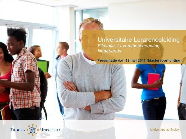 Universitaire Lerarenopleiding Filosofie, Levensbeschouwing, Nederlands <ul><li>Presentatie d.d. 19 mei 2011 (Mastervoorli...