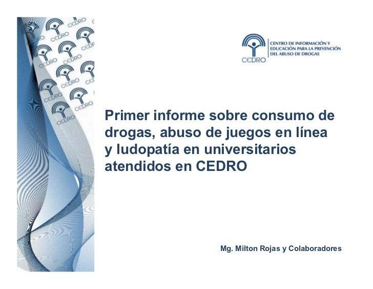 Primer informe sobre consumo dedrogas, abuso de juegos en líneay ludopatía en universitariosatendidos en CEDRO            ...