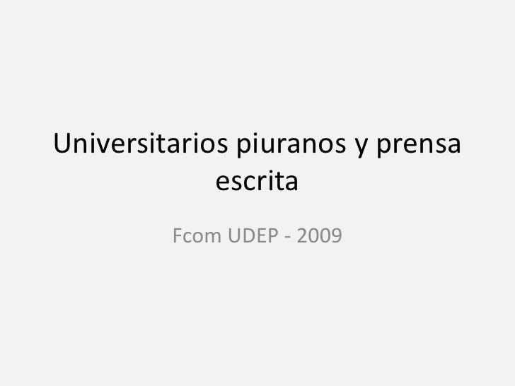 Universitarios piuranos y prensa escrita<br />Fcom UDEP - 2009<br />