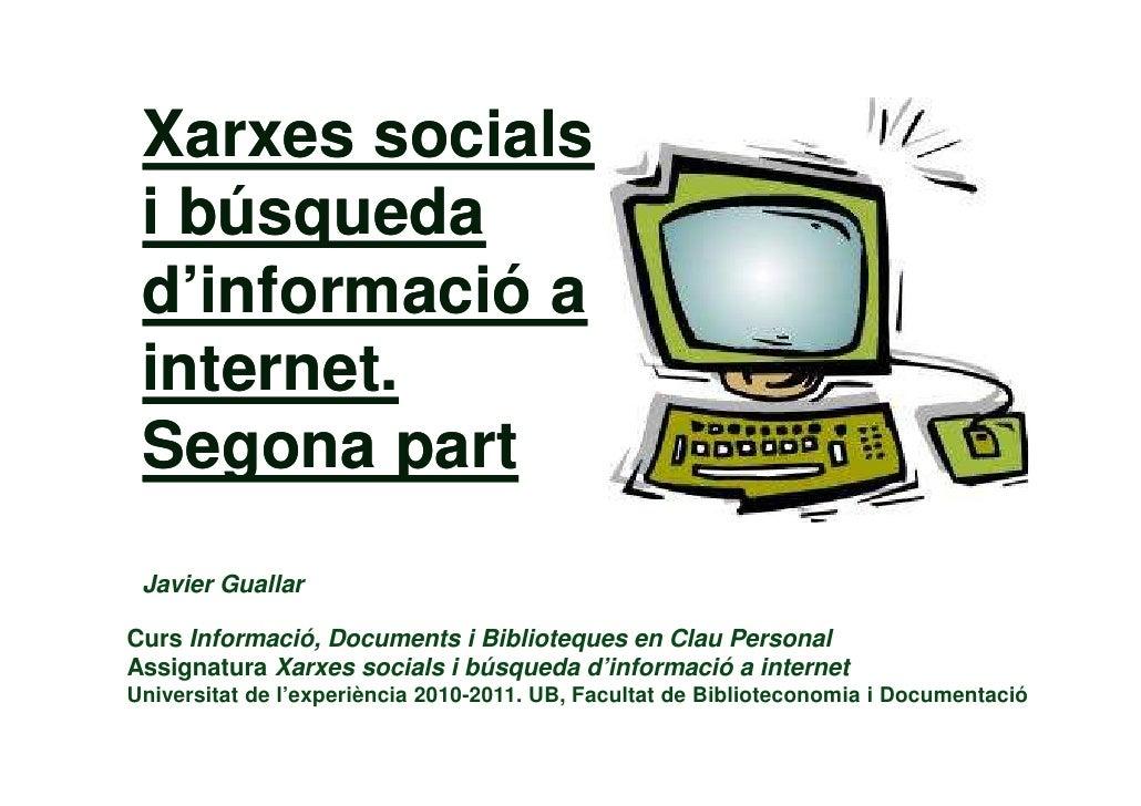 Xarxes socials i búsqueda d'informació a internet. Segona part Javier GuallarCurs Informació, Documents i Biblioteques en ...