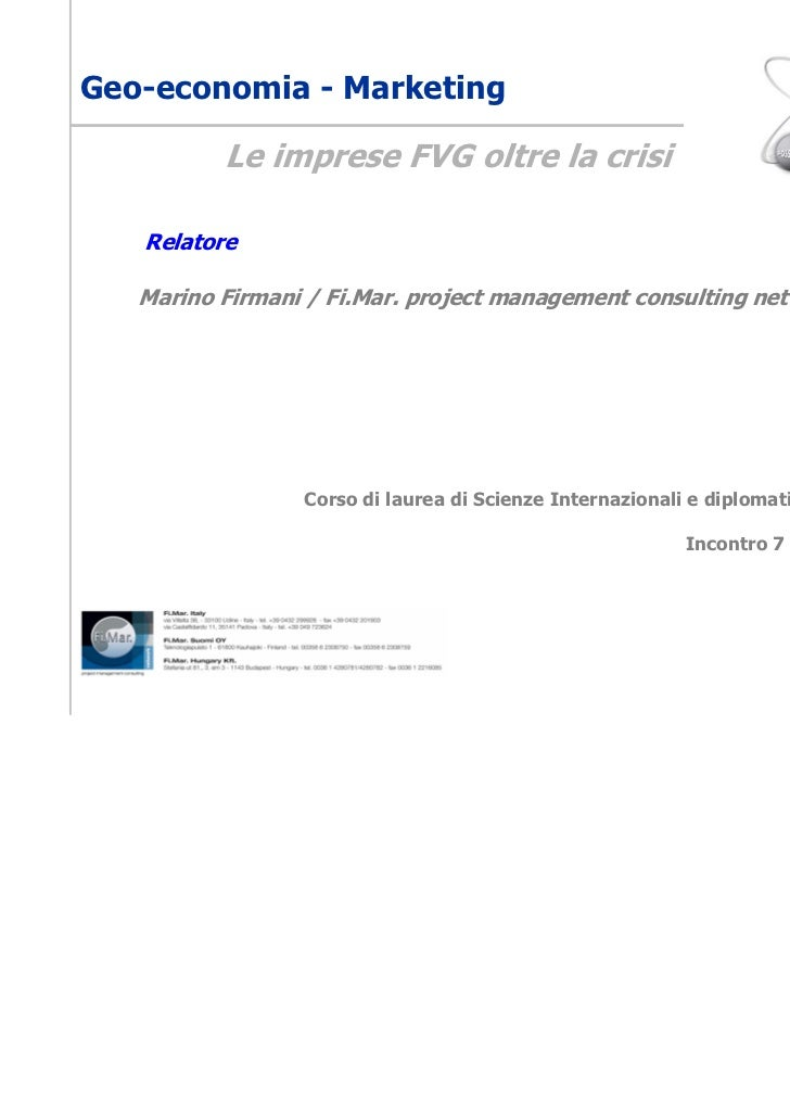 Geo-economia - Marketing          Le imprese FVG oltre la crisi   Relatore   Marino Firmani / Fi.Mar. project management c...