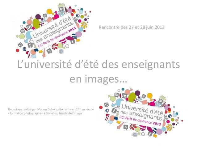 L'université d'été des enseignants en images… Rencontre des 27 et 28 juin 2013 Reportage réalisé par Manon Dubois, étudian...