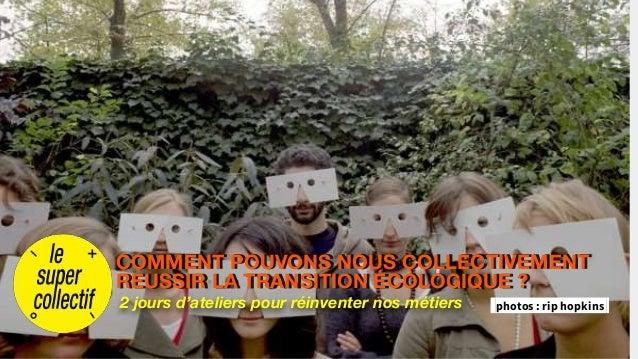 2 jours d'ateliers pour réinventer nos métiers COMMENT POUVONS NOUS COLLECTIVEMENT REUSSIR LA TRANSITION ÉCOLOGIQUE ? phot...