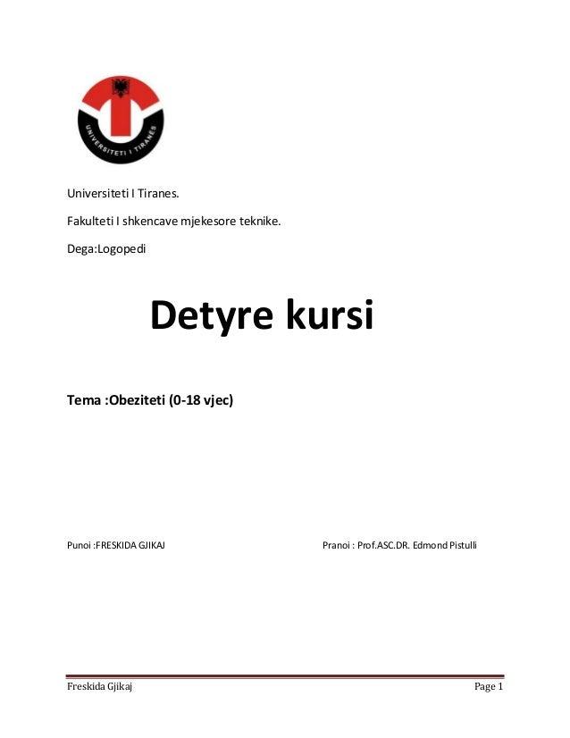 Freskida Gjikaj Page 1 Universiteti I Tiranes. Fakulteti I shkencave mjekesore teknike. Dega:Logopedi Tema :Obeziteti (0-1...