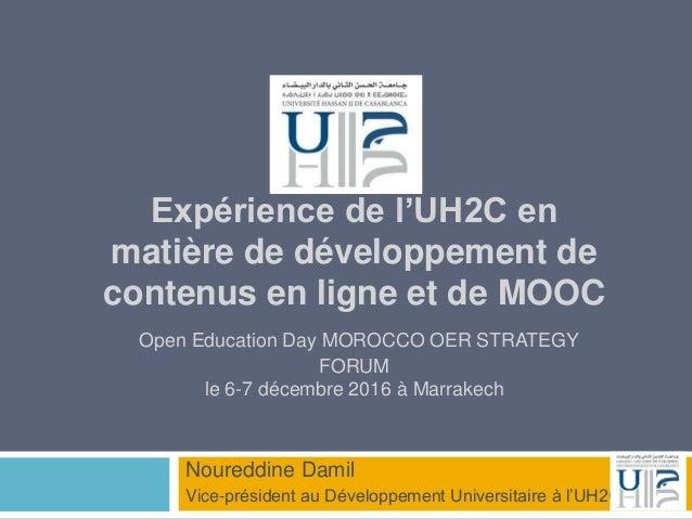 Expérience de l'UH2C en matière de développement de contenus en ligne et de MOOC Open Education Day MOROCCO OER STRATEGY F...