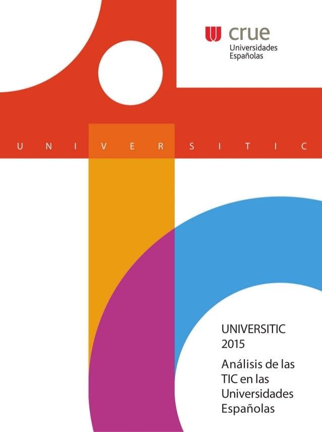 UNIVERSITIC 2015 ANÁLISIS DE LAS TIC EN LAS UNIVERSIDADES ESPAÑOLAS Diciembre 2015