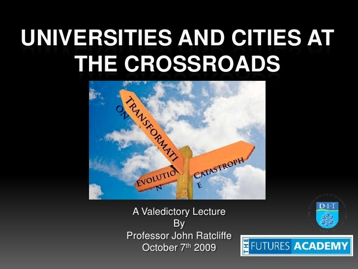 Universities and Cities at the Crossroads<br />A Valedictory Lecture<br />By<br />Professor John Ratcliffe<br />October 7t...