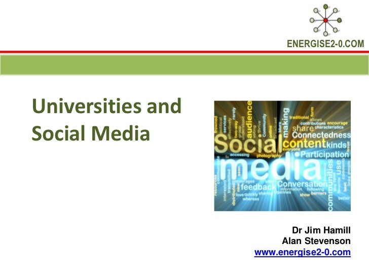 ENERGISE2-0.COMUniversities andSocial Media                          Dr Jim Hamill                        Alan Stevenson  ...