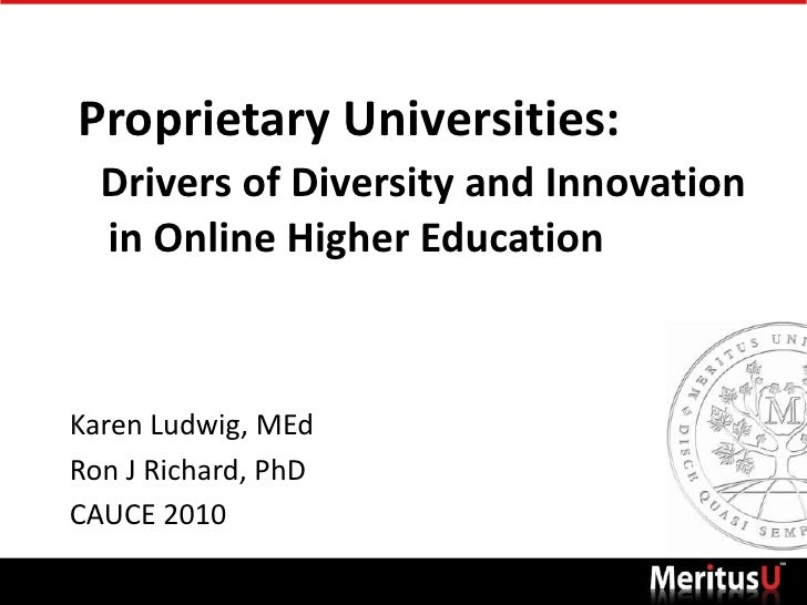 Proprietary Universities: Drivers of Diversity and Innovation    in Online Higher Education<br />Karen Ludwig, MEd<br />Ro...