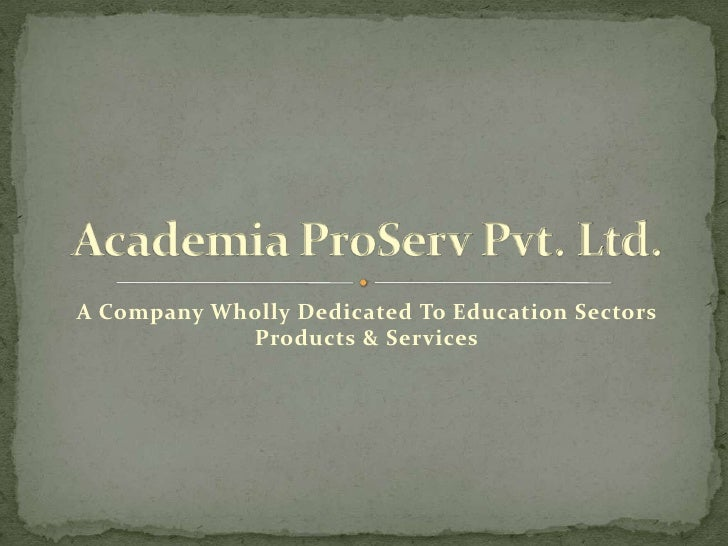 A Company Wholly Dedicated To Education Sectors Products & Services<br />Academia ProServ Pvt. Ltd.<br />