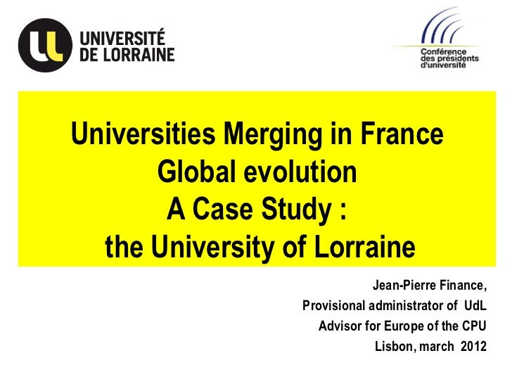 Universities Merging in France      Global evolution       A Case Study :  the University of Lorraine                     ...