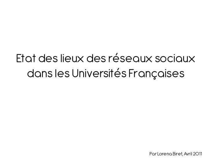 Etat des lieux des réseaux sociaux  dans les Universités Françaises                         Par Lorena Biret, Avril 2011