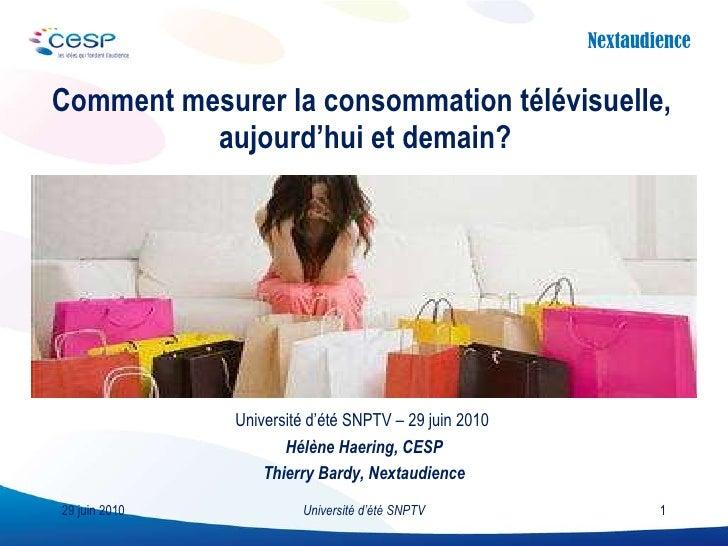 Comment mesurer la consommation télévisuelle,  aujourd'hui et demain? 29 juin 2010 Université d'été SNPTV Université d'été...