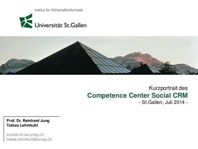 Kurzportrait des Competence Center Social CRM - St.Gallen, Juli 2014 - Prof. Dr. Reinhard Jung Tobias Lehmkuhl socialcrm.i...