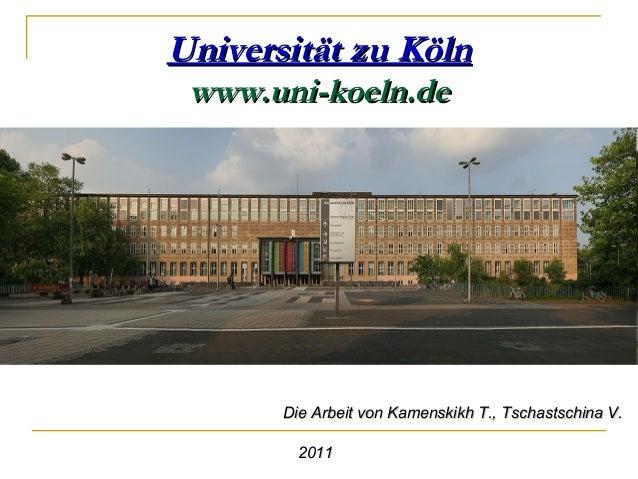 Universität zu Köln www.uni-koeln.de       Die Arbeit von Kamenskikh T., Tschastschina V.         2011