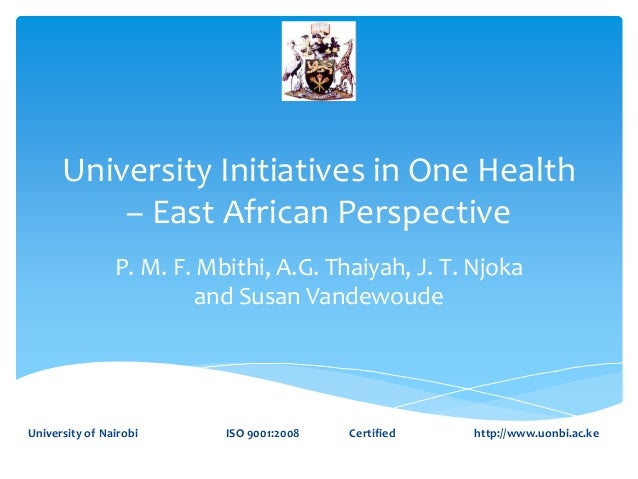 University Initiatives in One Health – East African Perspective P. M. F. Mbithi, A.G. Thaiyah, J. T. Njoka and Susan Vande...