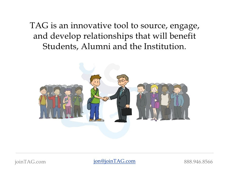 TAG is an innovative tool to source, engage,       and develop relationships that will benefit         Students, Alumni an...