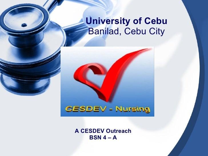 University of Cebu Banilad, Cebu City A CESDEV Outreach BSN 4 – A