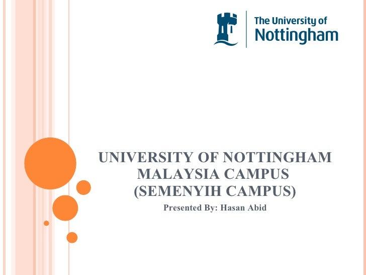 UNIVERSITY OF NOTTINGHAM MALAYSIA CAMPUS  (SEMENYIH CAMPUS) Presented By: Hasan Abid