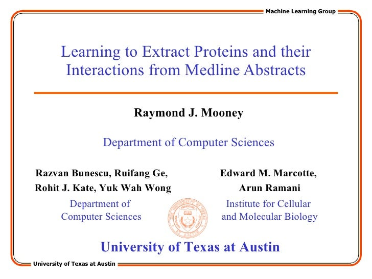 Learning to Extract Proteins and their Interactions from Medline Abstracts Razvan Bunescu, Ruifang Ge,  Rohit J. Kate, Yuk...