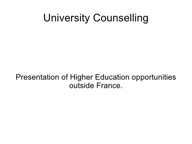 University Counselling Presentation of Higher Education opportunities outside France.