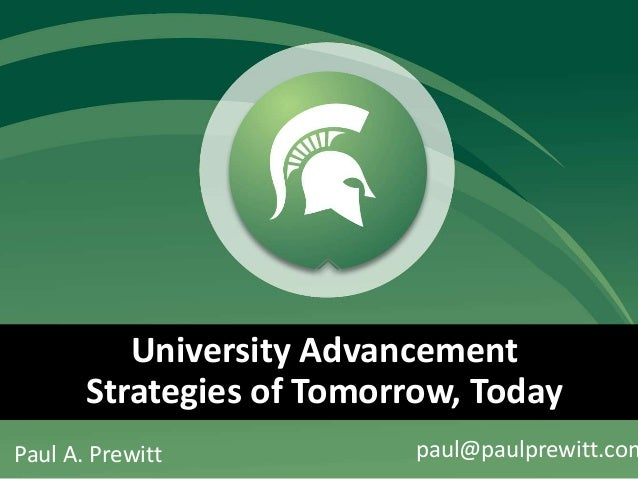 Paul A. Prewitt paul@paulprewitt.com University Advancement Strategies of Tomorrow, Today