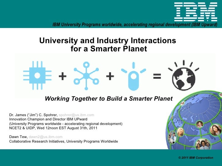 """University and Industry Interactions  for a Smarter Planet Working Together to Build a Smarter Planet Dr. James (""""Jim"""") C...."""